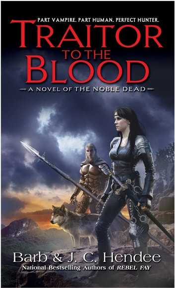 Traitor to the Blood - A Novel of The Noble Dead ebook by Barb Hendee,J.C. Hendee
