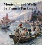 Montcalm and Wolfe ebook by Francis Parkman, Jr.