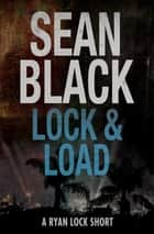 Lock & Load: A Ryan Lock Story eBook by Sean Black