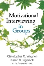 Motivational Interviewing in Groups ebook by Christopher C. Wagner,Karen S. Ingersoll, PhD
