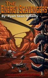 The Energy Scavengers - a novelette of speculative fiction ebook by Ryan Sean O'Reilly
