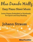 Blue Danube Waltz Easy Piano Sheet Music ebook by Silvertonalities