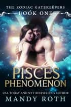Pisces Phenomenon ebook by Mandy M. Roth