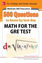 McGraw-Hill Education 500 Questions to Know by Test Day: Math for the GRE® Test ebook by Sandra Luna McCune