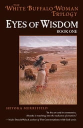 Eyes of Wisdom - Book One in the White Buffalo Woman Trilogy ebook by Heyoka Merrifield