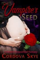 The Vampire's Seed ebook by Cordova Skye