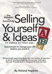 The Alphabet to Successfully Selling Yourself & Ideas ebook by Roland Hopkins