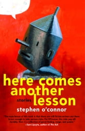Here Comes Another Lesson - Stories ebook by Stephen O'Connor