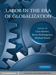 Labor in the Era of Globalization ebook by Clair Brown,Barry J. Eichengreen,Michael Reich