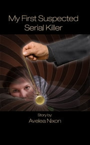 My First Suspected Serial Killer ebook by Avelea Nixon