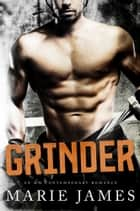 Grinder - An MM Contemporary Romance ebook by Marie James
