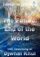 The Future: End of the World - The Teaching of Djwhal Khul ebook by Tatiana Danina
