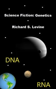 Science Fiction: Genetics ebook by Richard S. Levine
