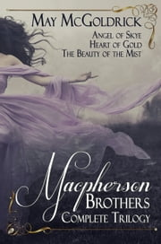 The Macpherson Brothers Trilogy Box Set: Angel of Skye, Heart of Gold, and The Beauty of the Mist ebook by May McGoldrick