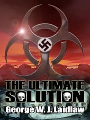 The Ultimate Solution ebook by Laidlaw, George W.J.