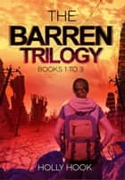 The Barren Trilogy Box Set ebook by Holly Hook