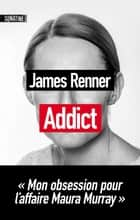 Addict - Mon obsession pour l'affaire Maura Murray ebook by James RENNER, Caroline NICOLAS