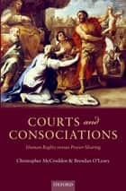 Courts and Consociations ebook by Christopher McCrudden,Brendan O'Leary