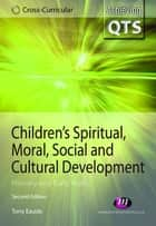 Children's Spiritual, Moral, Social and Cultural Development - Primary and Early Years ebook by Dr Tony Eaude
