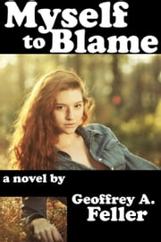 Myself to Blame ebook by Geoffrey A. Feller