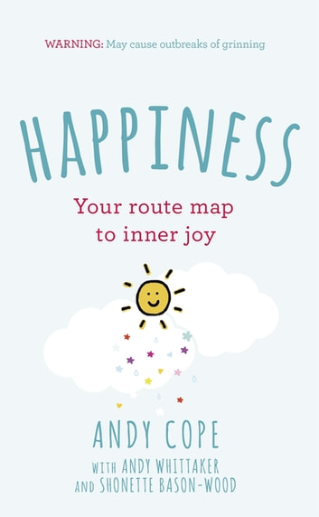 Happiness - Your route-map to inner joy ebook by Andy Cope,Shonette Bason-Wood,Andy Whittaker