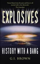 Explosives - History with a Bang ebook by G I Brown