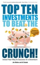 Top Ten Investments to Beat the Crunch! - Invest Your Way to Success even in a Downturn ebook by Jim Mellon, Al  Chalabi