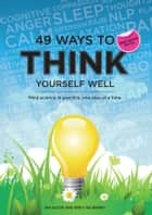 49 Ways to Think Yourself Well: Mind science in practice, one step at a time ebook by Jan Alcoe,Emily  Gajewski
