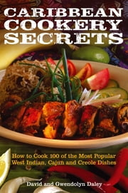 Caribbean Cookery Secrets - How to Cook 100 of the Most Popular West Indian, Cajun and Creole Dishes ebook by David Daley,Gwendolyn Daley