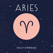 Aries - The Art of Living Well and Finding Happiness According to Your Star Sign audiobook by Sally Kirkman