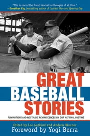 Great Baseball Stories - Ruminations and Nostalgic Reminiscences on Our National Pastime ebook by Andrew Blauner,Lee Gutkind,Yogi Berra