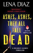 Ashes, Ashes, They All Fall Dead ekitaplar by Lena Diaz