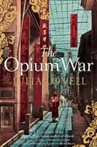 The Opium War - Drugs, Dreams and the Making of China ebook by Julia Lovell
