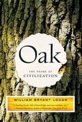 Oak: The Frame of Civilization ebook by William Bryant Logan