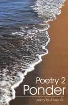 Poetry 2 Ponder ebook by poetry by d'vine, llc
