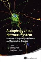 Autophagy of the Nervous System - Cellular Self-Digestion in Neurons and Neurological Diseases ebook by Zhenyu Yue, Charleen T Chu