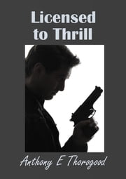 Licensed to Thrill ebook by Anthony E Thorogood