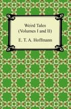 Weird Tales (Volumes I and II) ebook by E. T. A. Hoffmann