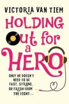 Holding out for a Hero ebook by Victoria Van Tiem