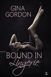 Bound in Lingerie ebook by Gina Gordon