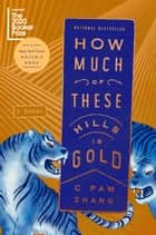 How Much of These Hills Is Gold - A Novel ebook by C Pam Zhang