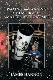 Waxing and Waning a Memoir of an Amateur Astronomer ebook by James Hannon