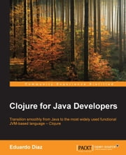Clojure for Java Developers ebook by Eduardo Diaz
