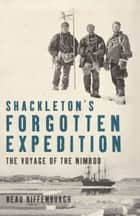 Shackleton's Forgotten Expedition - The Voyage of the Nimrod ebook by Beau Riffenburgh