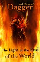 Dagger: The Light at the End of the World ebook by Walt Popester