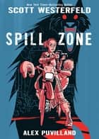 Spill Zone Book 1 ebook by Scott Westerfeld, Alex Puvilland