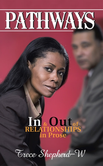 PATHWAYS - In and Out of Relationships in Prose ebook by Trece Shepherd-W