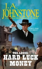 The Loner: Hard Luck Money ebook by J.A. Johnstone