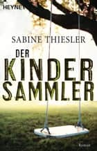 Der Kindersammler - Roman ebook by Sabine Thiesler