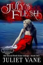 July's Flesh ebook by Juliet Vane